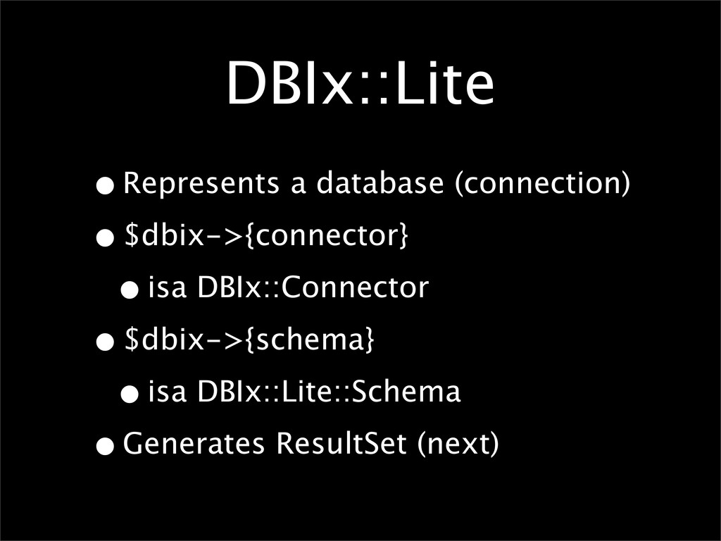 DBIx::Lite •Represents a database (connection) ...