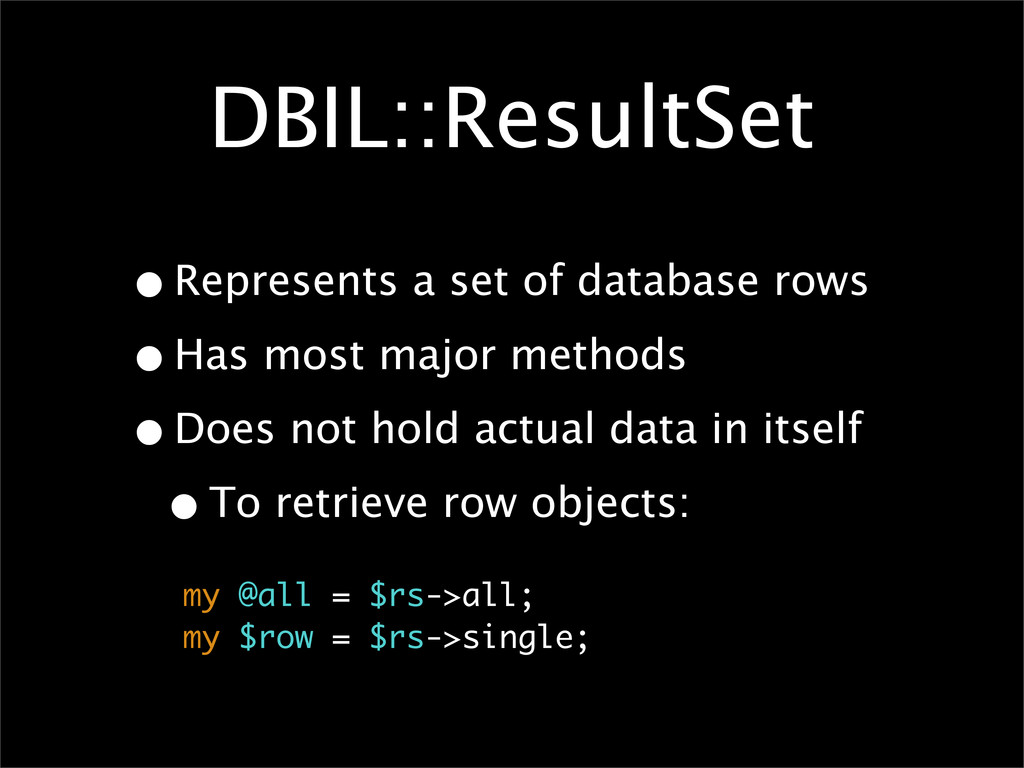 DBIL::ResultSet •Represents a set of database r...