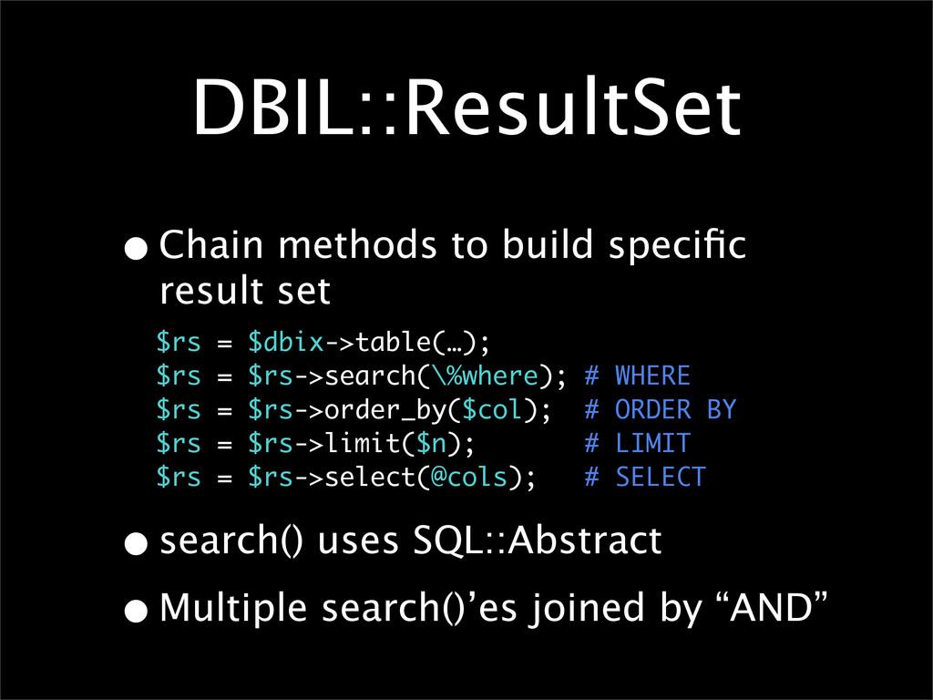 DBIL::ResultSet •Chain methods to build specific...
