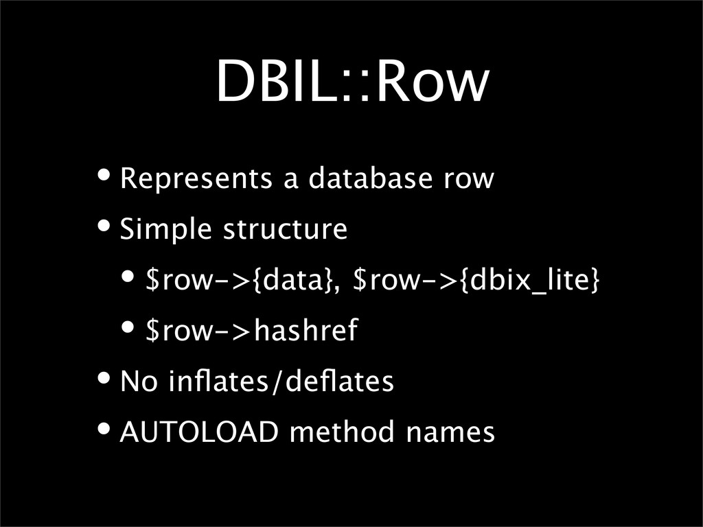 DBIL::Row •Represents a database row •Simple st...