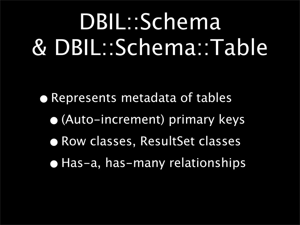 DBIL::Schema & DBIL::Schema::Table •Represents ...