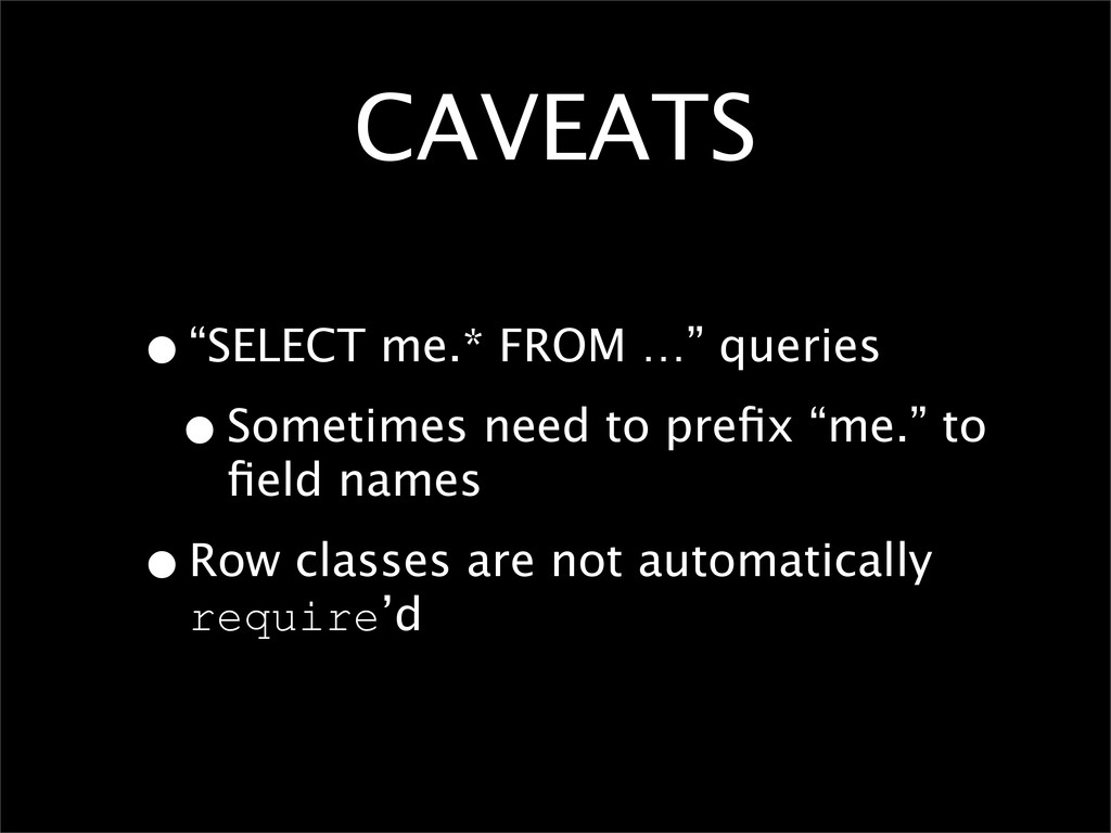 "CAVEATS •""SELECT me.* FROM …"" queries •Sometime..."