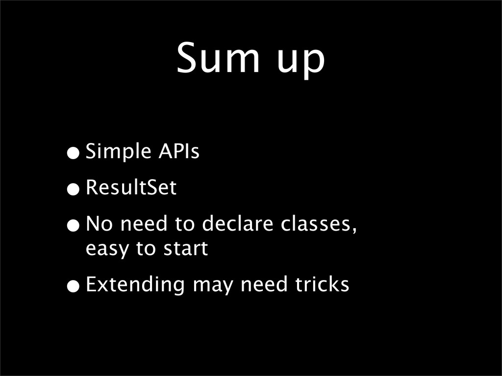 Sum up •Simple APIs •ResultSet •No need to decl...