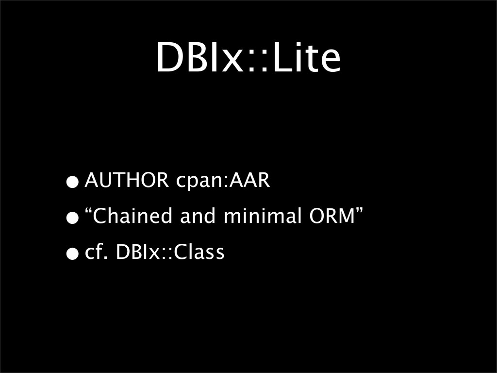 "DBIx::Lite •AUTHOR cpan:AAR •""Chained and minim..."