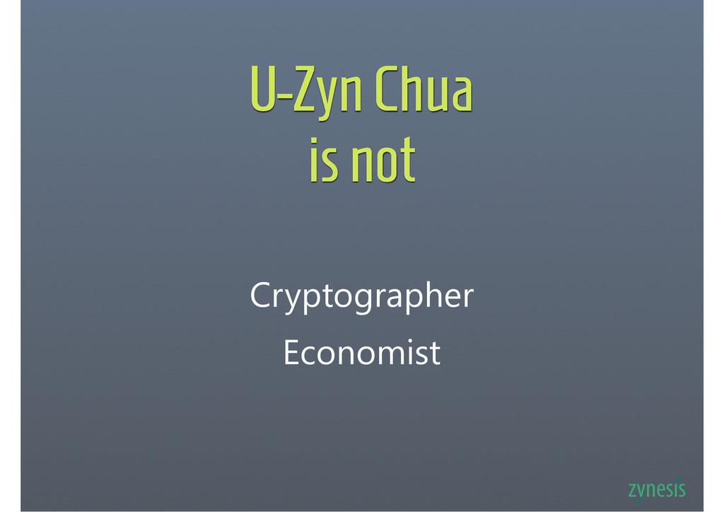 U-Zyn Chua is not Cryptographer Economist
