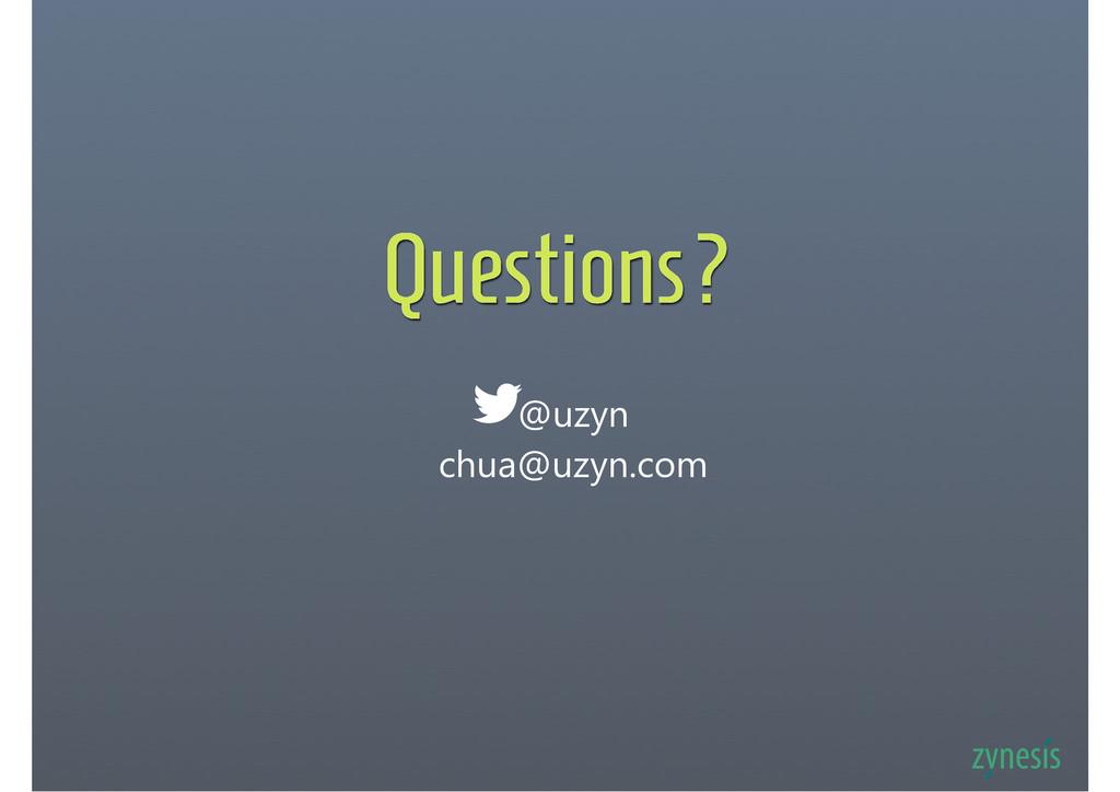 Questions? @uzyn chua@uzyn.com