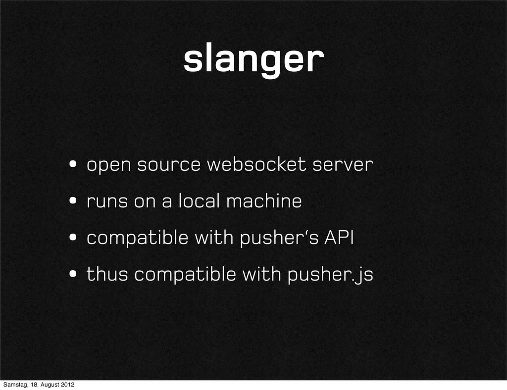 slanger •open source websocket server •runs on ...