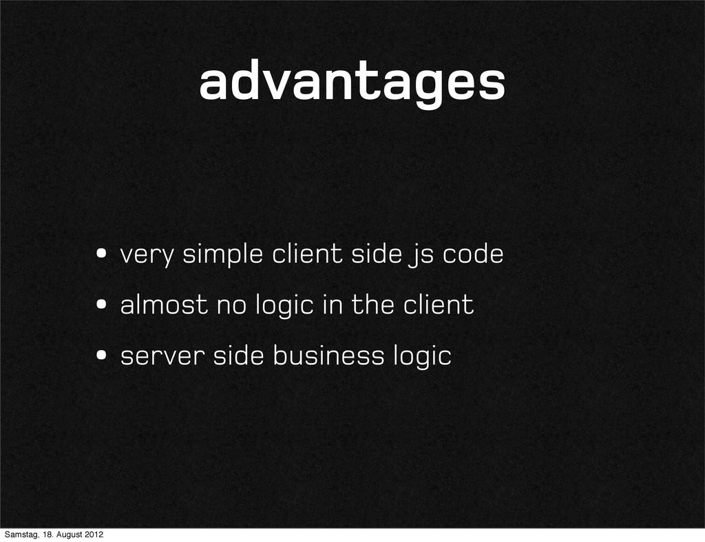 advantages •very simple client side js code •al...
