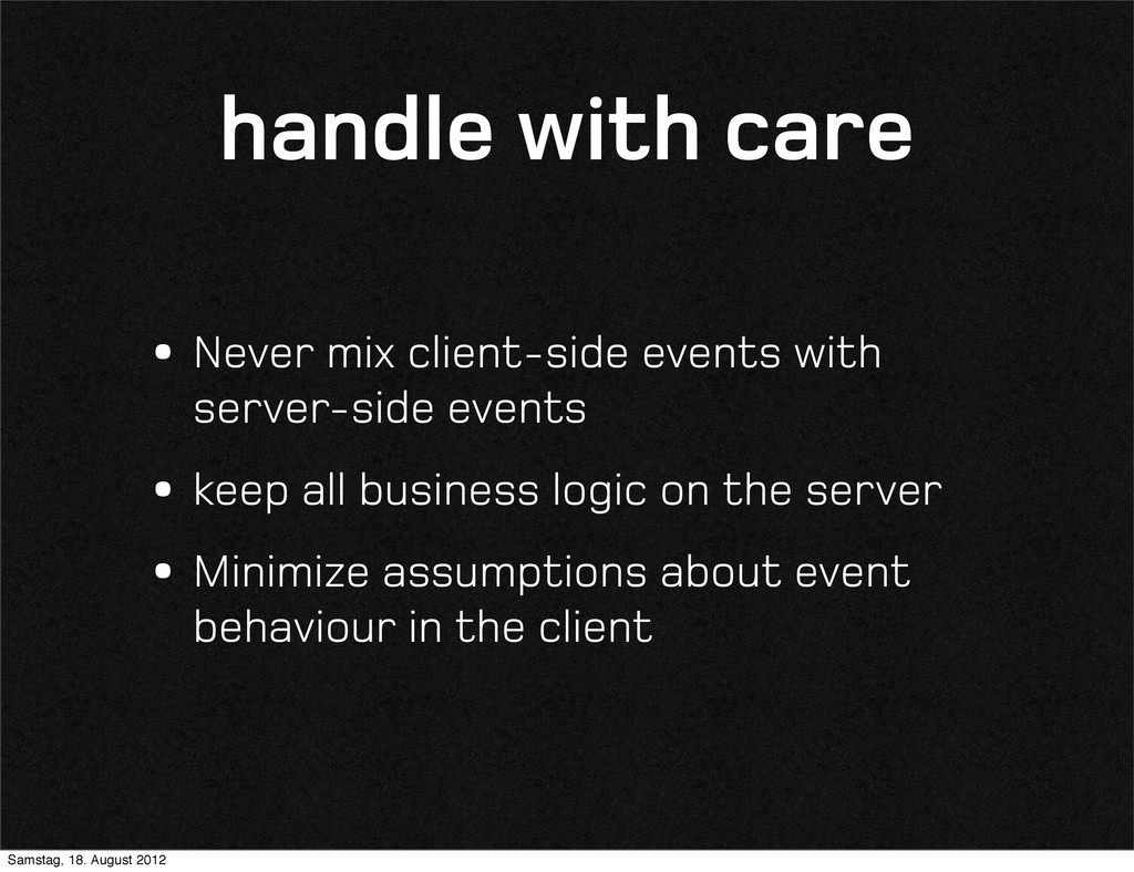 handle with care •Never mix client-side events ...