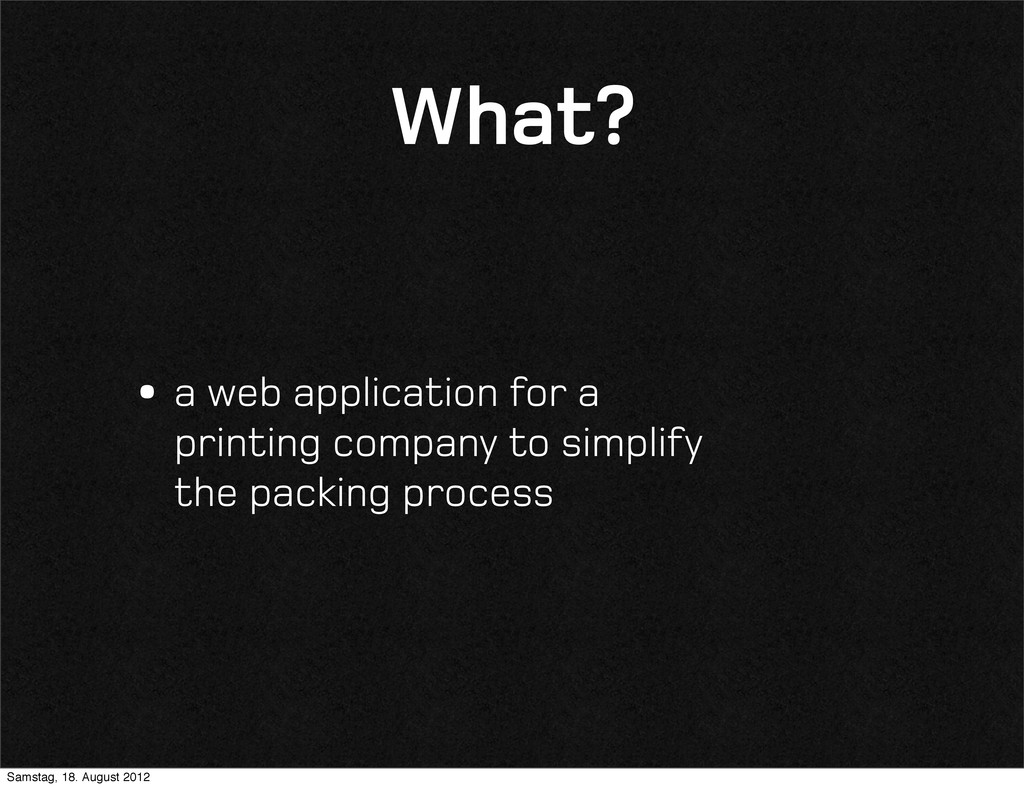 What? •a web application for a printing company...