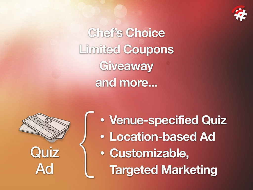 {• Venue-specified Quiz • Location-based Ad • C...