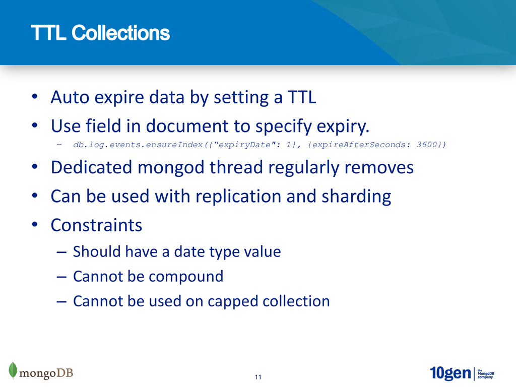 11 • Auto expire data by setting a TTL • Use fi...