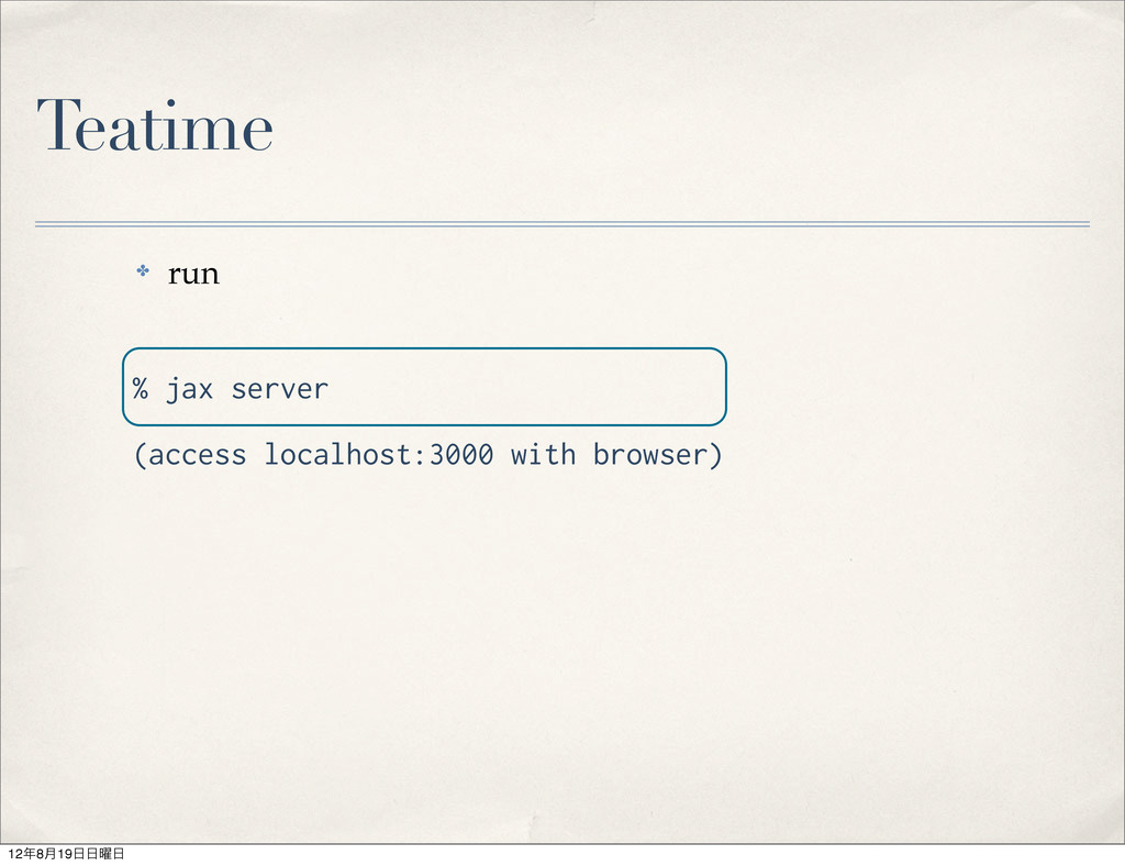 Teatime ✤ run % jax server (access localhost:30...
