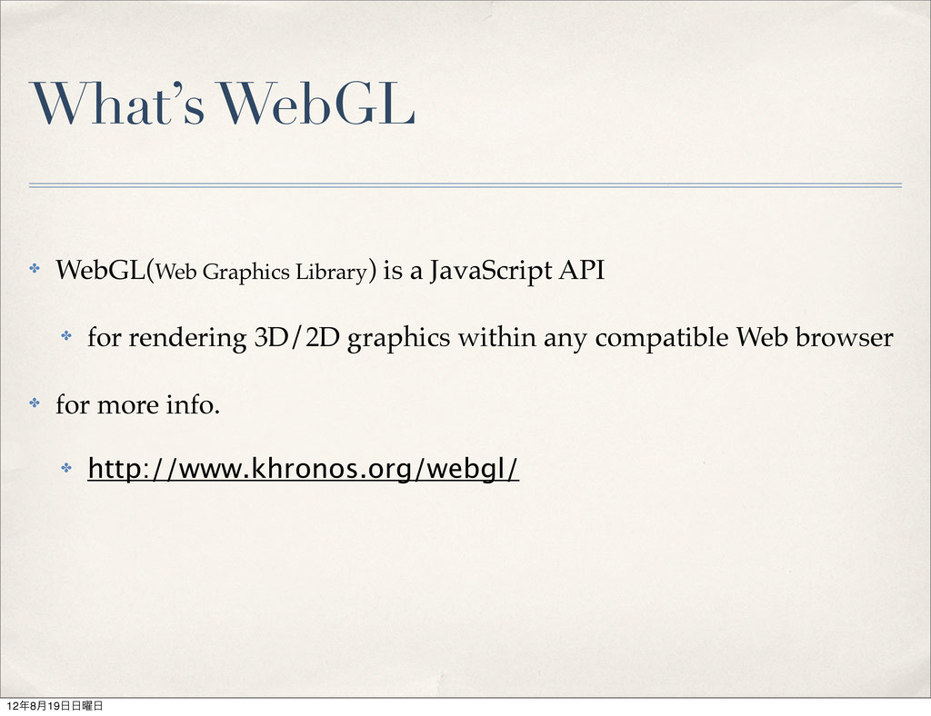 What's WebGL ✤ WebGL(Web Graphics Library) is a...