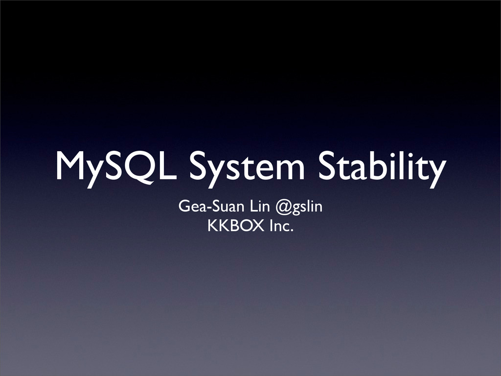 MySQL System Stability Gea-Suan Lin @gslin KKBO...