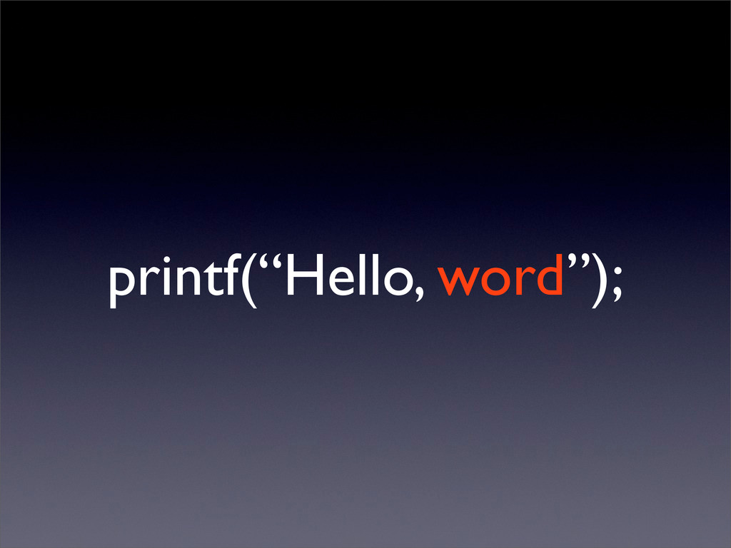 "printf(""Hello, word"");"