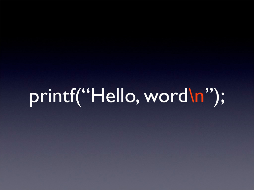 "printf(""Hello, word\n"");"