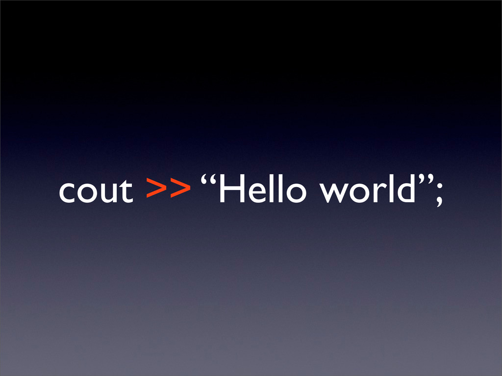 "cout >> ""Hello world"";"