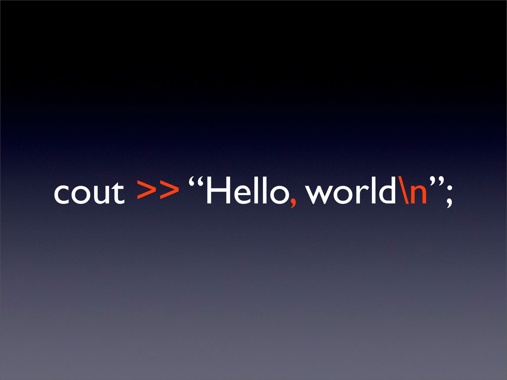"cout >> ""Hello, world\n"";"
