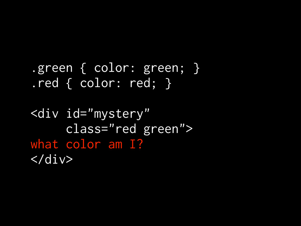 .green { color: green; } .red { color: red; } <...