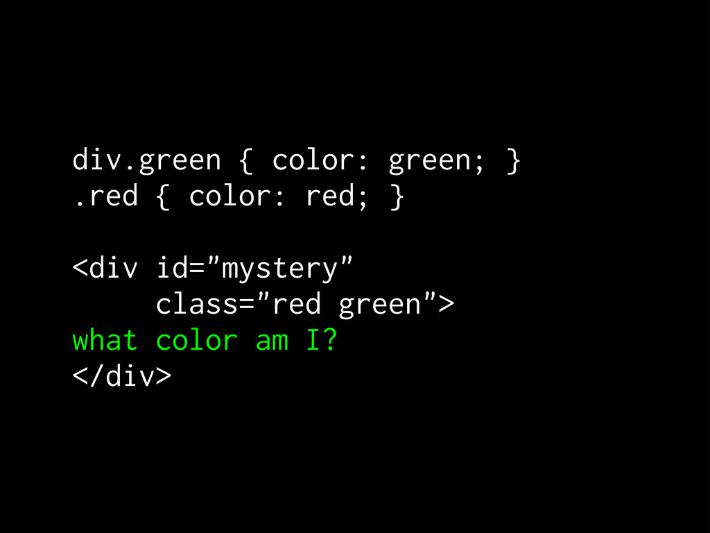 div.green { color: green; } .red { color: red; ...