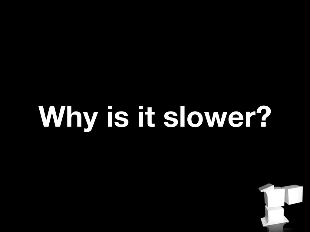 Why is it slower?