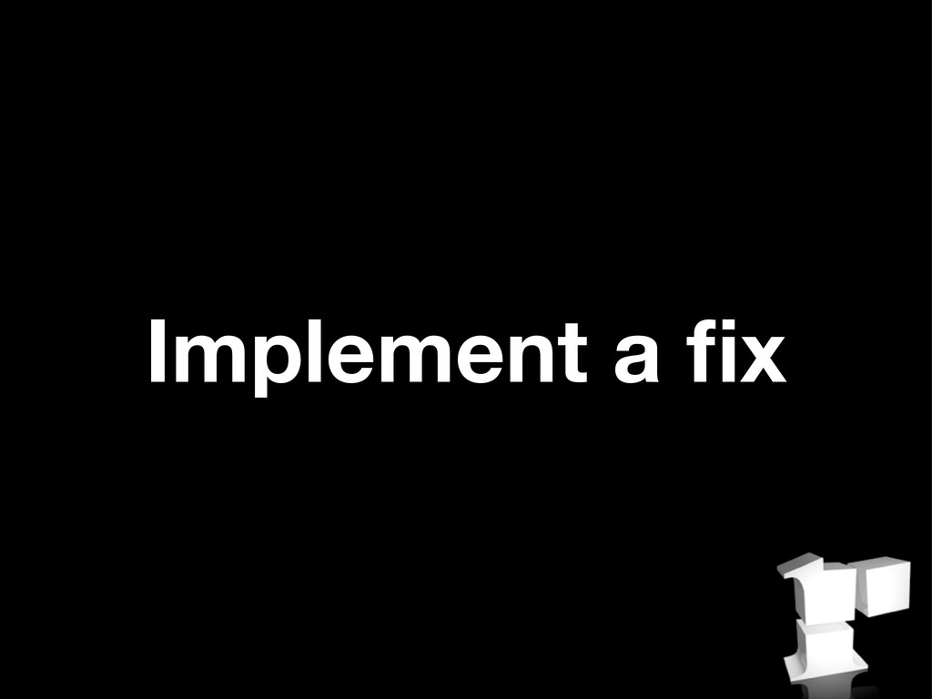 Implement a fix