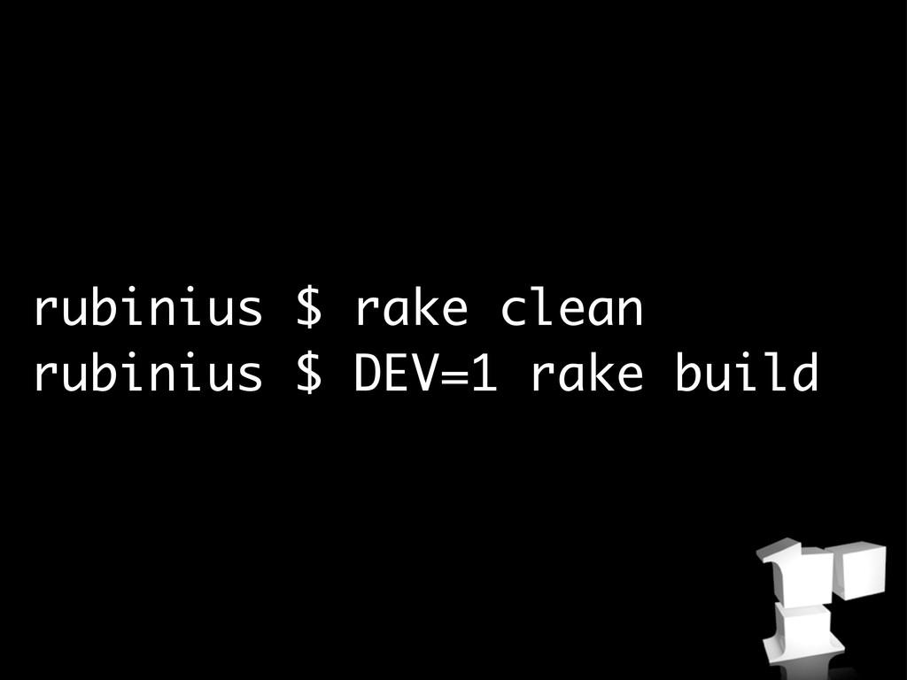 rubinius $ rake clean rubinius $ DEV=1 rake bui...