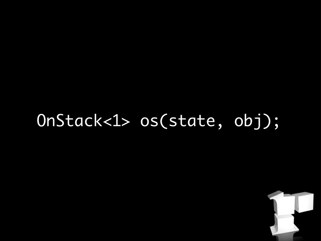 OnStack<1> os(state, obj);