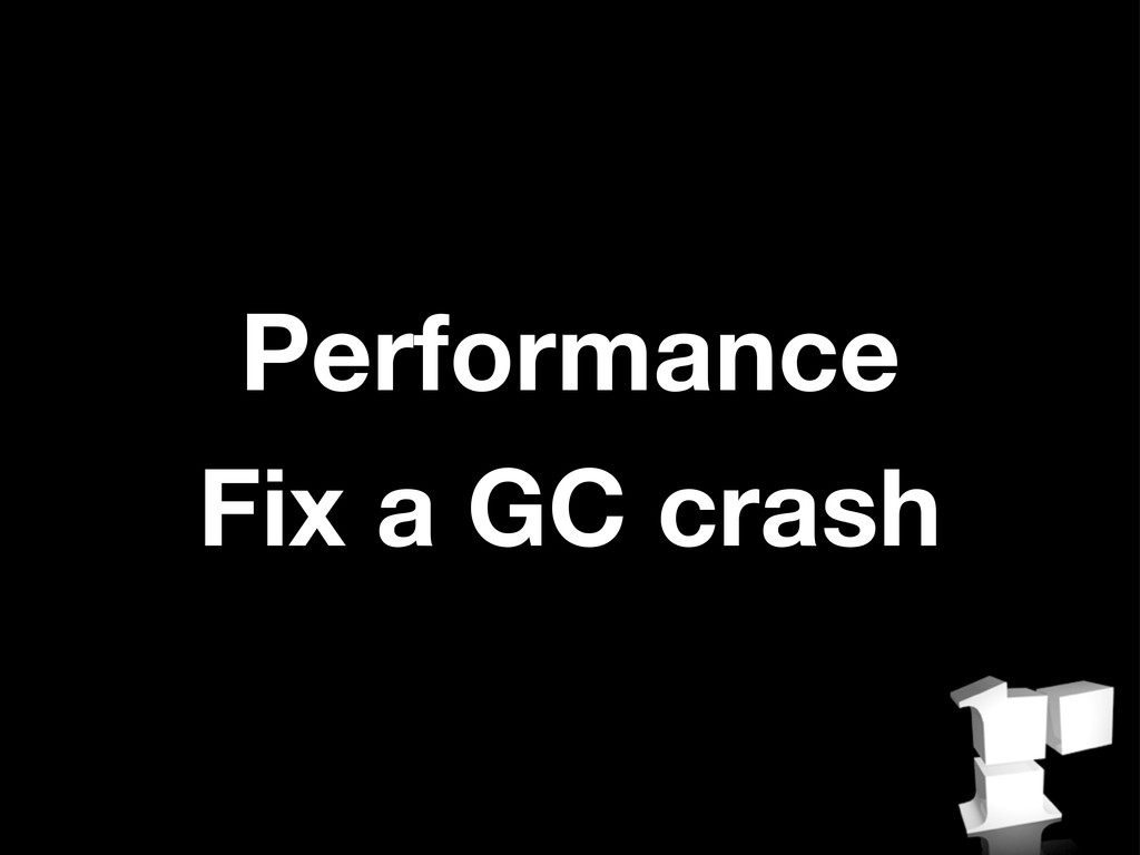 Performance Fix a GC crash