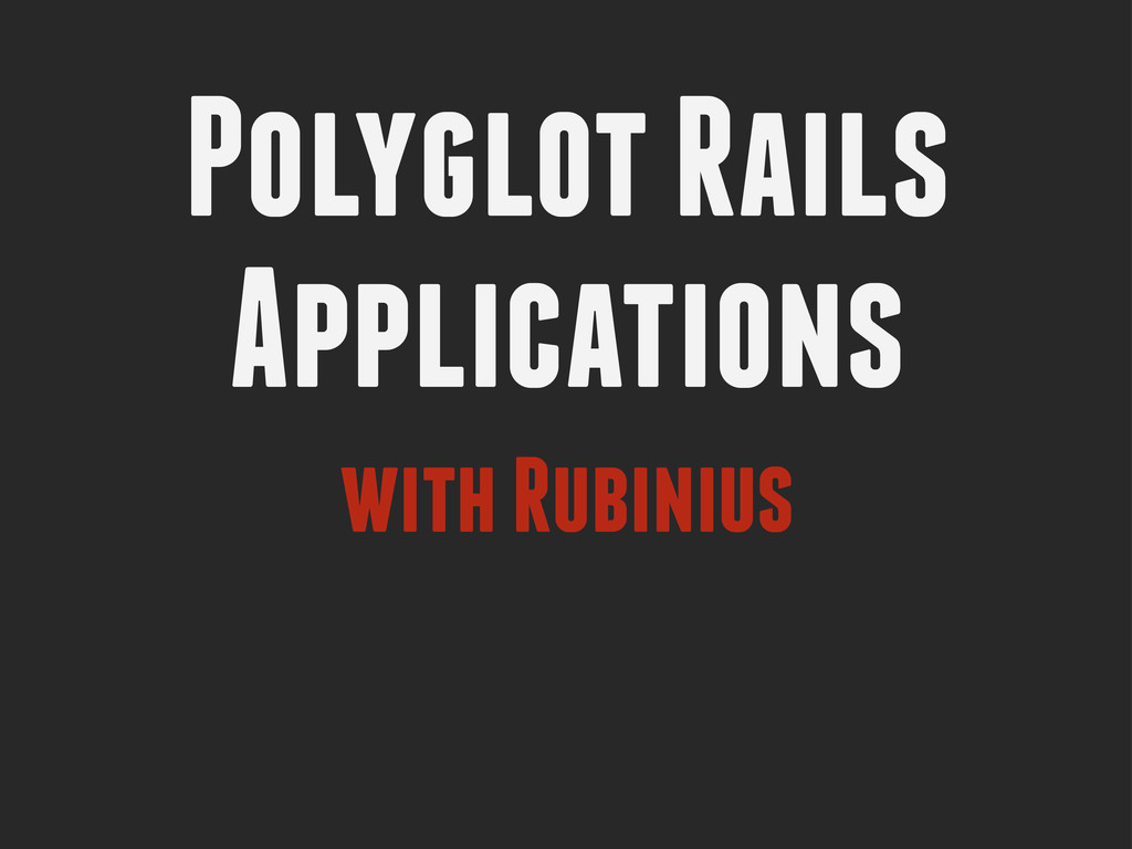 Polyglot Rails Applications with Rubinius