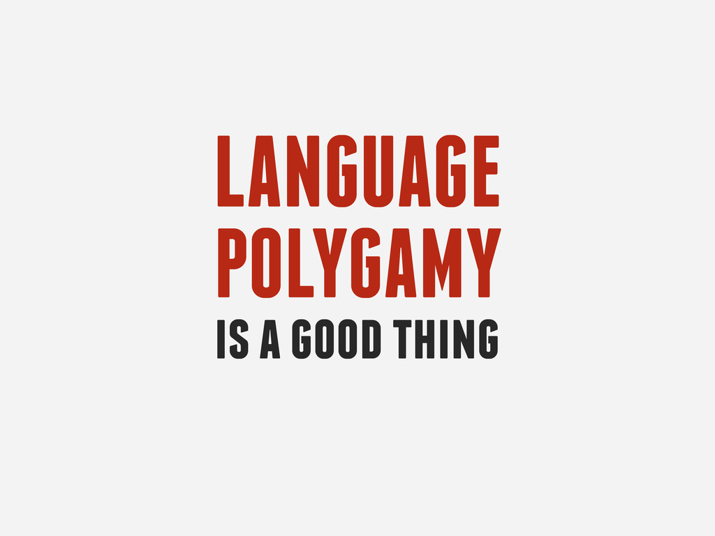 LANGUAGE is a good thing POLYGAMY