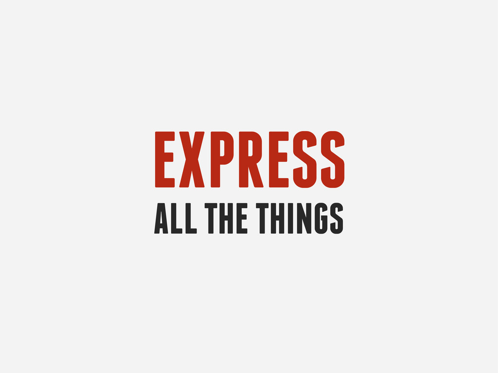 EXPRESS ALL THE THINGS