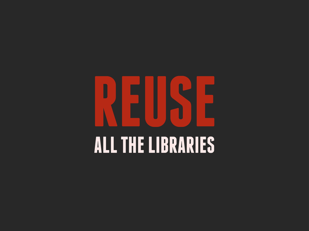 REUSE ALL THE LIBRARIES