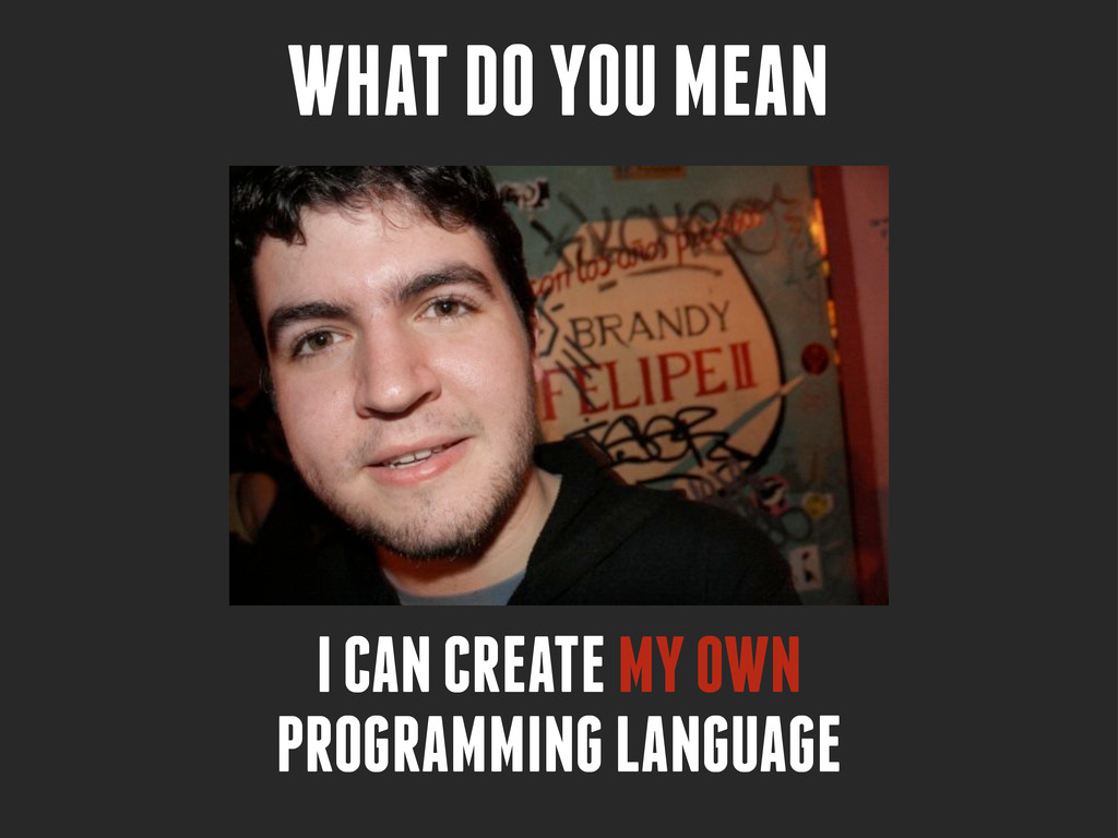 WHAT DO YOU MEAN I CAN CREATE MY OWN PROGRAMMIN...