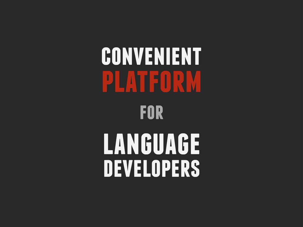 convenient platform for language developers