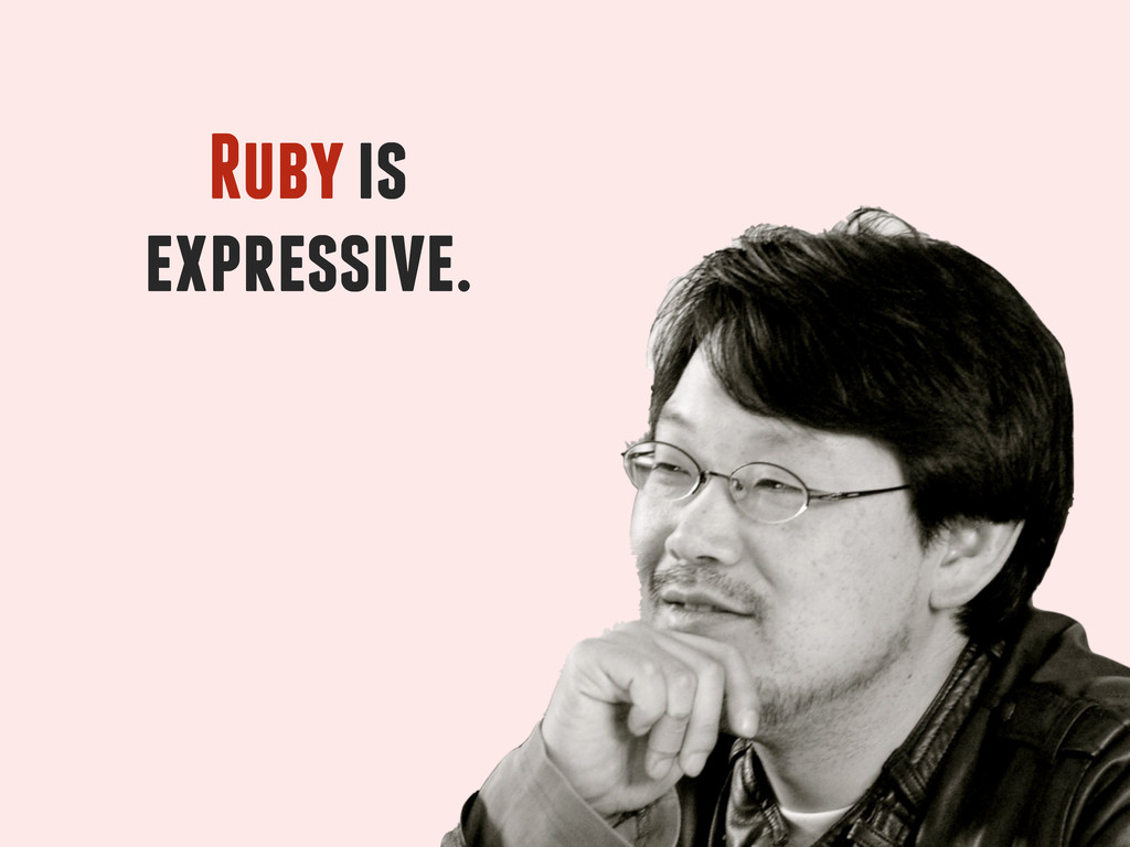 Ruby is expressive.