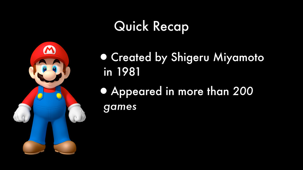 Quick Recap •Created by Shigeru Miyamoto in 198...