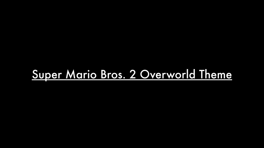 Super Mario Bros. 2 Overworld Theme
