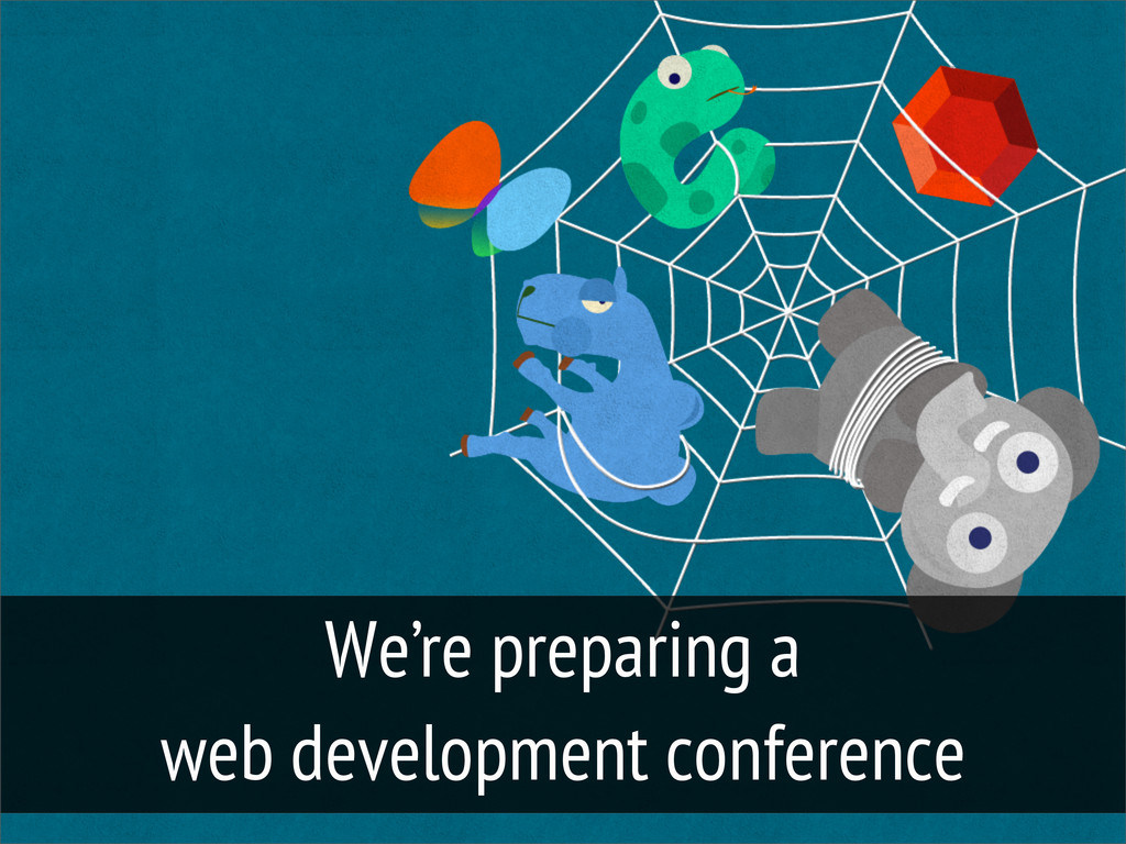 We're preparing a web development conference