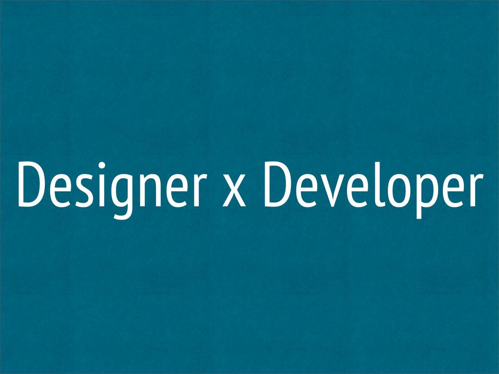 Designer x Developer