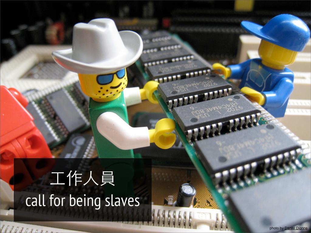 工作人員 call for being slaves photo by Daniel Dion...
