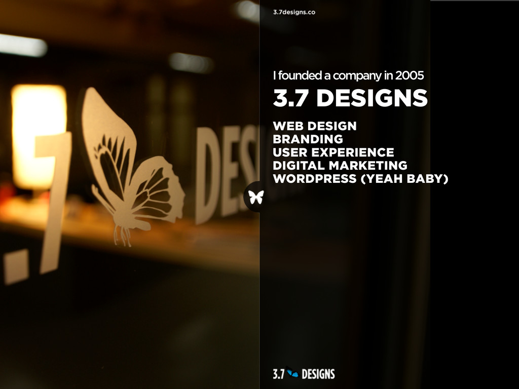 I founded a company in 2005 3.7 DESIGNS WEB DES...
