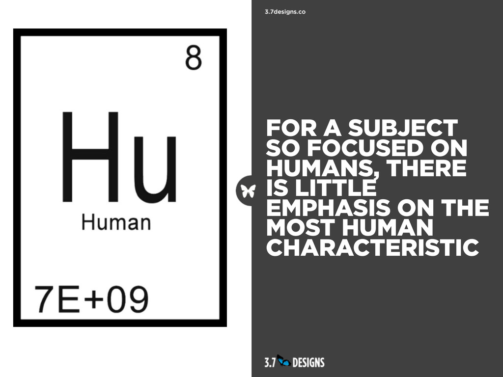 FOR A SUBJECT SO FOCUSED ON HUMANS, THERE IS LI...