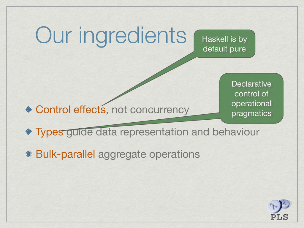 Our ingredients Control effects, not concurrency...