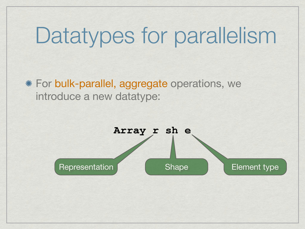 Datatypes for parallelism For bulk-parallel, ag...