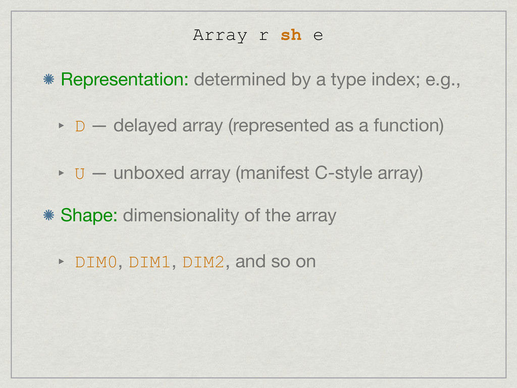 Representation: determined by a type index; e.g...