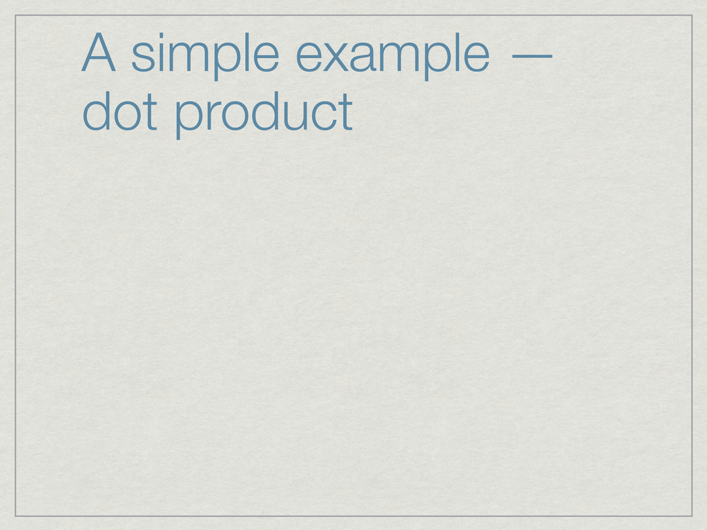 A simple example — dot product