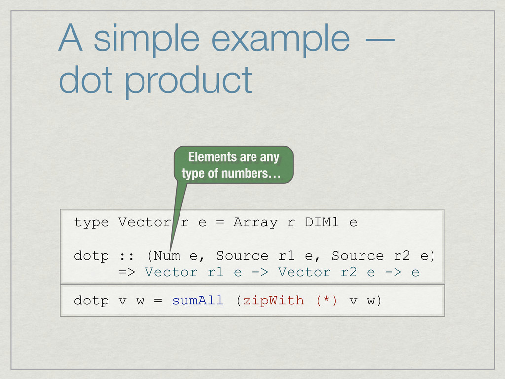 A simple example — dot product dotp v w = sumAl...