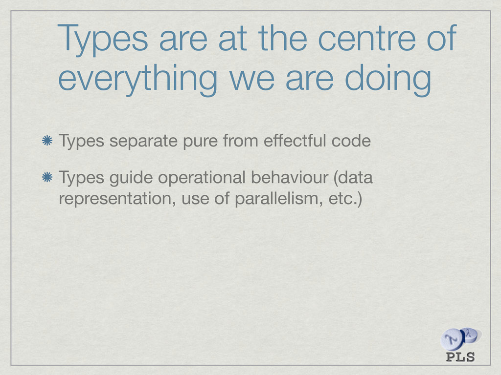 Types are at the centre of everything we are do...